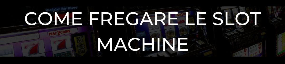 Come fregare le Slot Machine