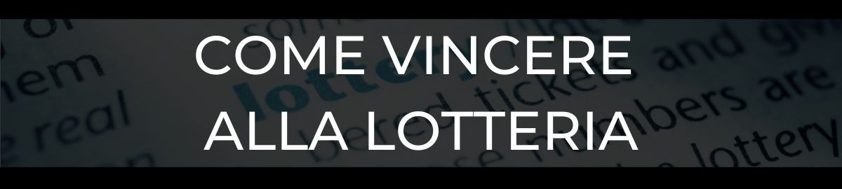 Come vincere alla Lotteria